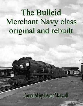 THE BULLEID MERCHANT NAVY CLASS ORIGINAL AND REBUILT ISBN: 9781913251109